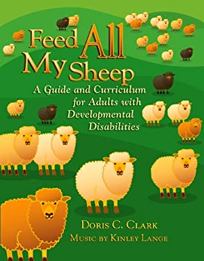 Feed All My Sheep: A Guide and Curriculum for Adults with Developmental Disabilities 9780664501136