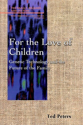 For the Love of Children: Genetic Technology and the Future of the Family 9780664254681