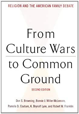 From Culture Wars to Common Ground: Religion and the American Family Debate 9780664223526
