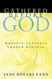 Gathered Before God: Worship-Centered Church Renewal 2384207