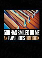 God Has Smiled on Me: An Isaiah Jones Songbook 2384384