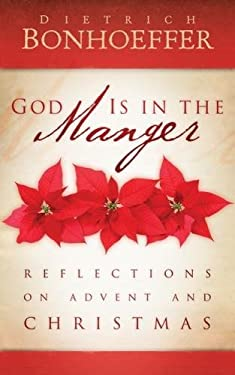 God Is in the Manger: Reflections on Advent and Christmas 9780664238872