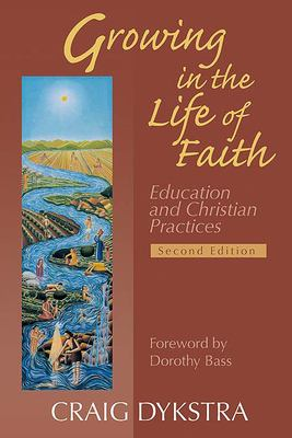 Growing in the Life of Faith: Education and Christian Practices 9780664227586