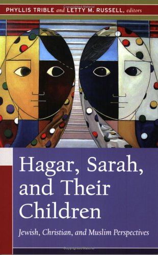 Hagar, Sarah, and Their Children: Jewish, Christian, and Muslim Perspectives 9780664229825