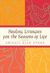 Healing Liturgies for the Seasons of Life