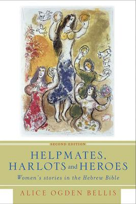 Helpmates, Harlots, and Heroes: Women's Stories in the Hebrew Bible 9780664230289