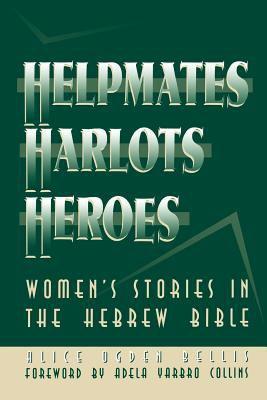 Helpmates, Harlots, and Heroes: Women's Stories in the Hebrew Bible 9780664254308