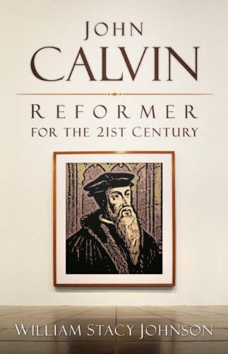 John Calvin, Reformer for the 21st Century 9780664234089