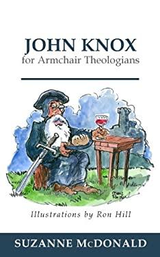 John Knox for Armchair Theologians