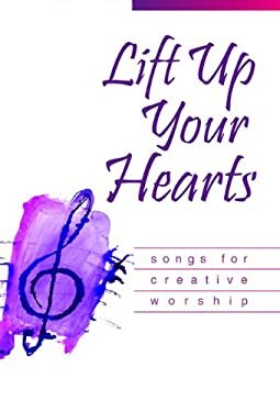Lift Up Your Hearts: Songs for Creative Worship 9780664501440