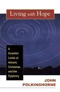 Living with Hope: A Scientist Looks at Advent, Christmas, and Epiphany 9780664227494