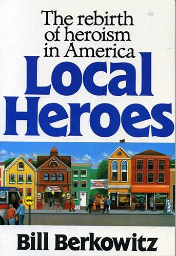 Local Heroes: The Rebirth of Heroism in America 9780669158304