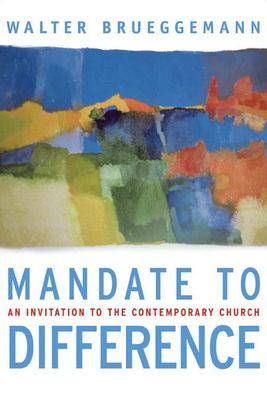 Mandate to Difference: An Invitation to the Contemporary Church 9780664231217