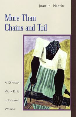 More Than Chains and Toil: A Christian Work Ethic of Enslaved Women 9780664258009