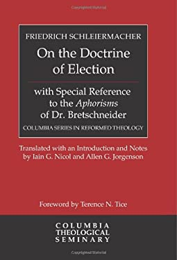 On the Doctrine of Election, with Special Reference to the Aphorisms of Dr. Bretschneider 9780664236885