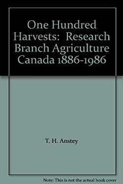 One Hundred Harvests:  Research Branch Agriculture Canada 1886-1986