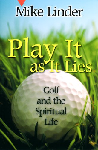 Play It as It Lies: Golf and the Spiritual Life 9780664258221