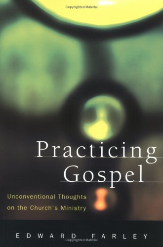 Practicing Gospel: Unconventional Thoughts on the Church's Ministry 9780664224981