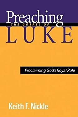 Preaching the Gospel of Luke: Proclaiming God's Royal Rule 9780664222390