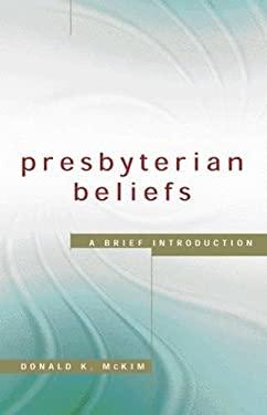 Presbyterian Beliefs: A Brief Introduction 9780664502539