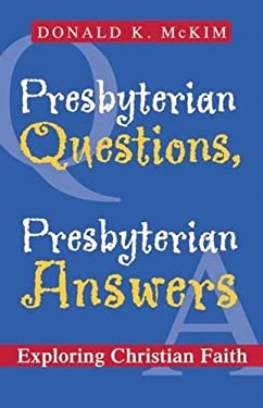 Presbyterian Questions, Presbyterian Answers: Exploring Christian Faith 9780664502508