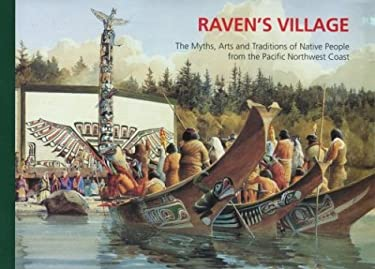 Raven's Village: The Myths, Arts and Traditions of Native People from the Pacific Northwest... 9780660140353