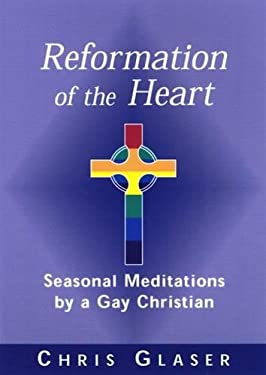 Reformation of the Heart: Seasonal Meditations by a Gay Christian 9780664223069