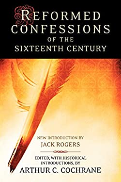 Reformed Confessions of the 16th Century 9780664226947