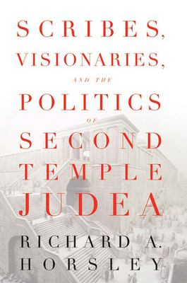 Scribes, Visionaries, and the Politics of Second Temple Judea