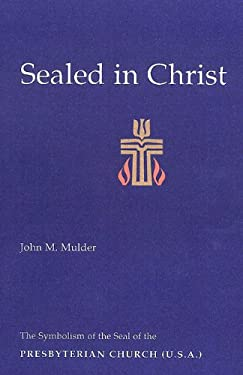 Sealed in Christ: The Symbolism of the Presbyterian Church (U.S.A.) 9780664500047
