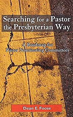 Searching for a Pastor the Presbyterian Way: A Roadmap for Pastor Nominating Committees 9780664500412