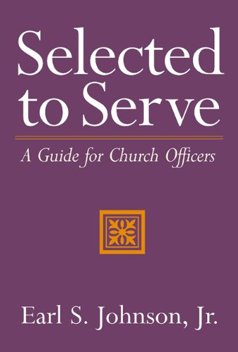 Selected to Serve: A Guide for Church Officers 9780664501655