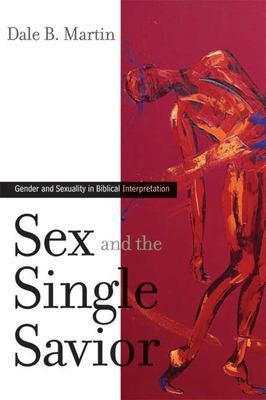 Sex and the Single Savior: Gender and Sexuality in Biblical Interpretation 9780664230463