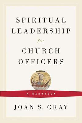 Spiritual Leadership for Church Officers: A Handbook 9780664503055