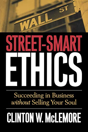 Street-Smart Ethics: Succeeding in Business Without Selling Your Soul 9780664226282