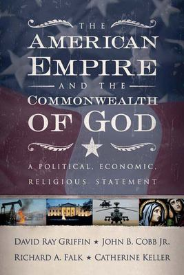 The American Empire and the Commonwealth of God: A Political, Economic, Religious Statement 9780664230098