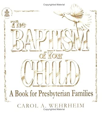 The Baptism of Your Child: A Book for Presbyterian Families 9780664502850