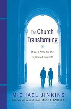 The Church Transforming: What's Next for the Reformed Project? 9780664238438