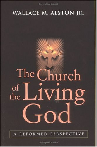 The Church of the Living God: A Reformed Perspective 9780664225537