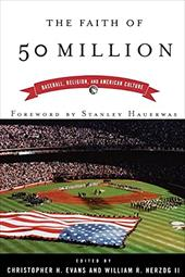 The Faith of 50 Million: Baseball, Religion, and American Culture