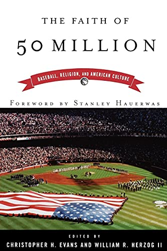 The Faith of 50 Million: Baseball, Religion, and American Culture 9780664223052
