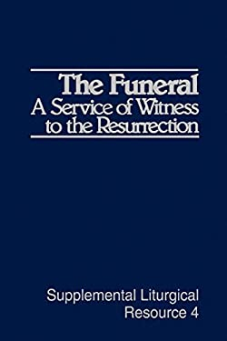 The Funeral: A Service of Witness to the Resurrection, the Worship of God 9780664240349