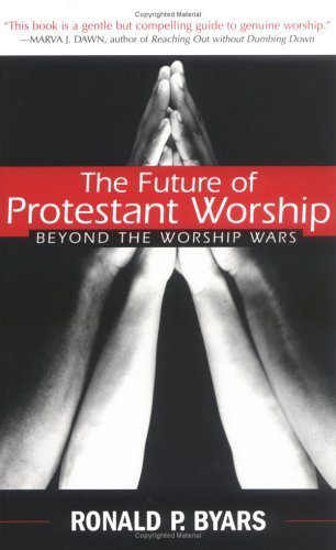 The Future of Protestant Worship: Beyond the Worship Wars 9780664225728