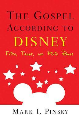 The Gospel According to Disney: Faith, Trust, and Pixie Dust
