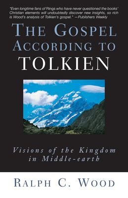 The Gospel According to Tolkien: Visions of the Kingdom in Middle-Earth 9780664226107