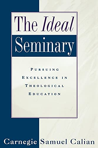 The Ideal Seminary: Pursuing Excellence in Theological Education 9780664222666