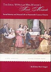 The Ideal World of Mrs. Widder's Soiree Musicale: Social Identity and Musical Life in Nineteenth-Century Ontario 2380647