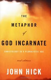 The Metaphor of God Incarnate: Christology in a Pluralistic Age 2384501