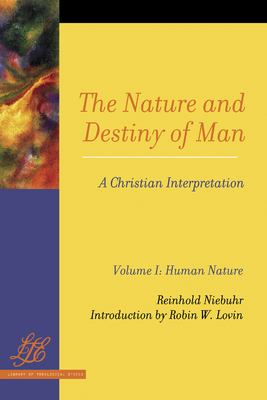 The Nature and Destiny of Man: A Christian Interpretation: Volume One: Human Nature; Volume Two: Human Destiny 9780664257095