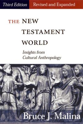 The New Testament World, Third Edition, Revised and Expanded: Insights from Cultural Anthropology 9780664222956